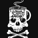 Death Before Decaf by © Sipsters Coffee Line