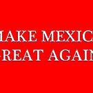 MAKE MEXICO GREAT AGAIN by FREE T-Shirts