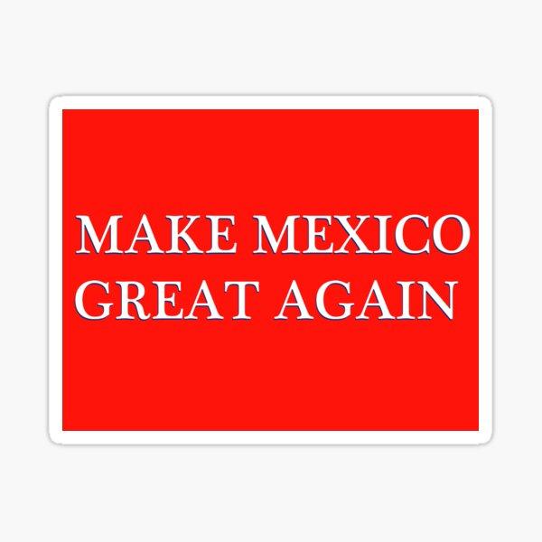 MAKE MEXICO GREAT AGAIN Sticker