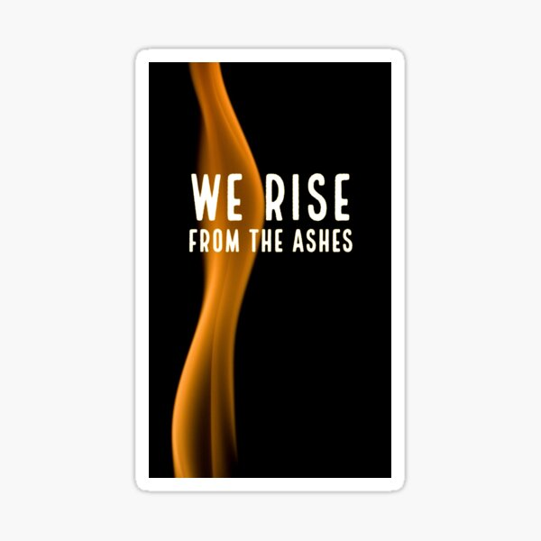 We Rise from the Ashes Sticker