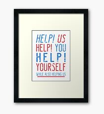 help us help you help yourself while also helping us Framed Print