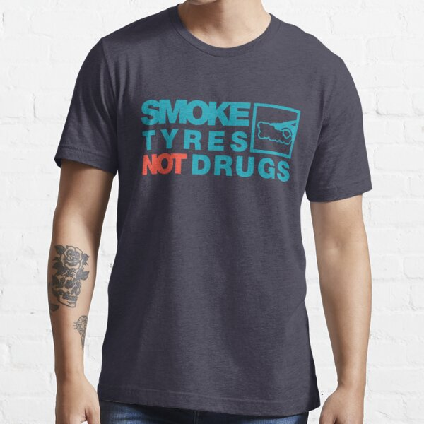 SMOKE TYRES NOT DRUGS (2) Essential T-Shirt