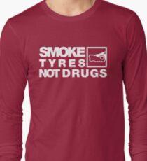 SMOKE TYRES NOT DRUGS (4) Long Sleeve T-Shirt