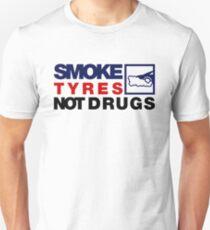 SMOKE TYRES NOT DRUGS (5) Unisex T-Shirt