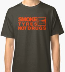 SMOKE TYRES NOT DRUGS (6) Classic T-Shirt