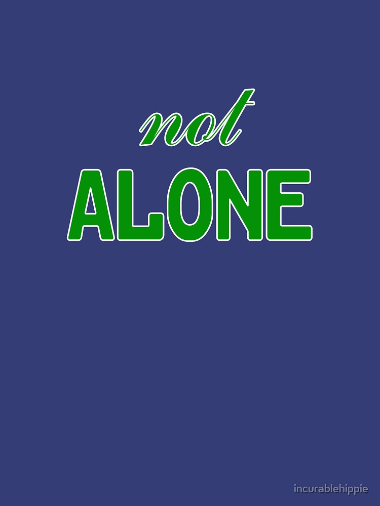 Not Alone by incurablehippie