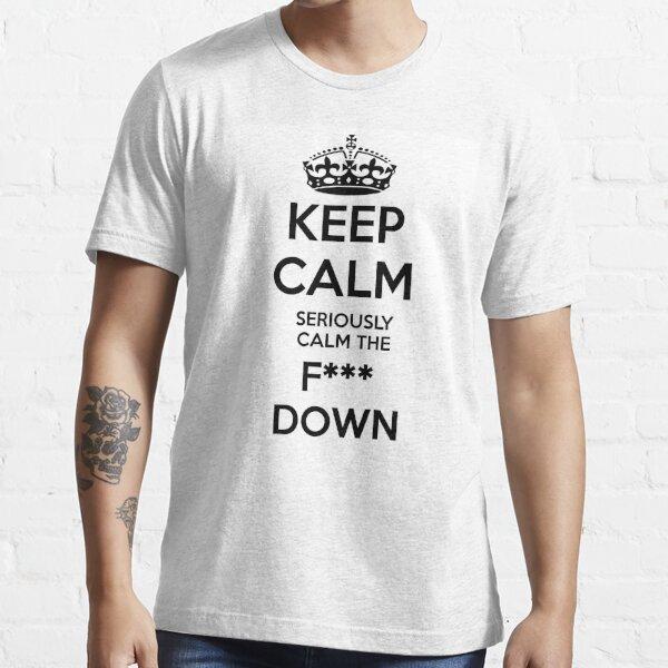 Keep Calm, Seriously calm the f*** down Essential T-Shirt