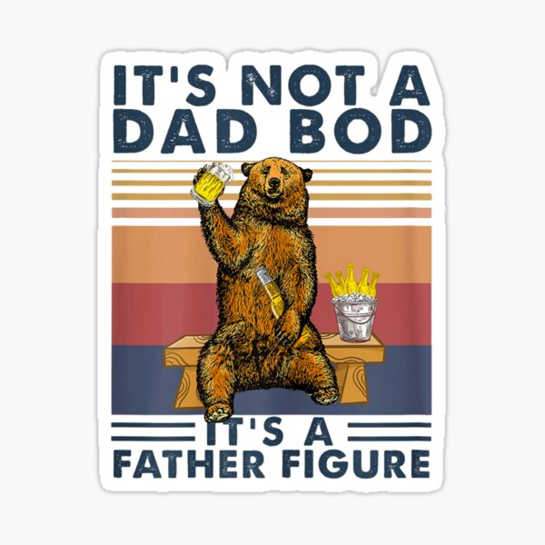 It's Not A Dad Bod It's Father Figure Bear Beer Lover Gift Sticker