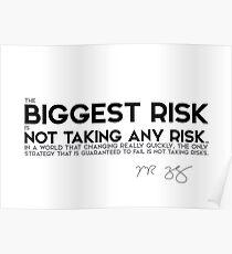 the biggest risk is not taking any risk - mark zuckerberg Poster