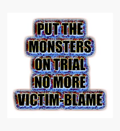 Put the monsters on trial no more victim-blame Photographic Print