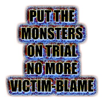 Put the monsters on trial no more victim-blame by InitiallyNO