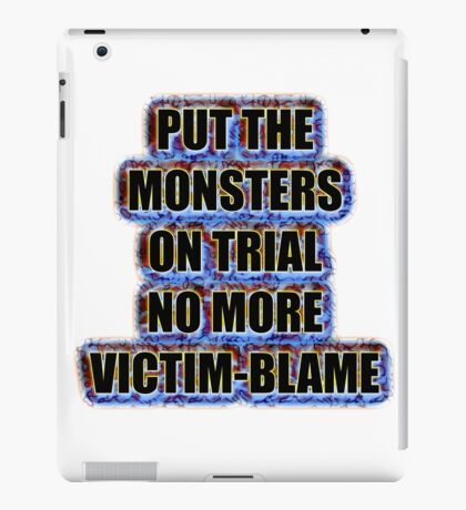 Put the monsters on trial no more victim-blame iPad Case/Skin