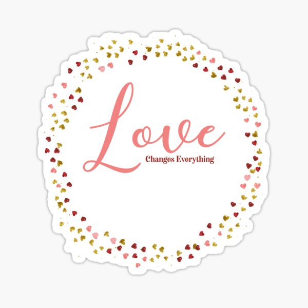 Love Changes Everything Sticker