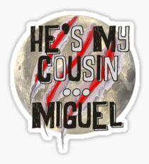 He's my cousin ... Miguel Sticker