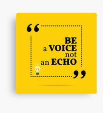Inspirational motivational quote. Be a voice not an echo. Canvas Print