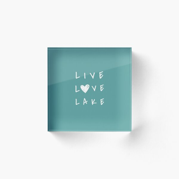 Live Love Lake cool funny quote Acrylic Block