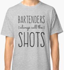 Bartenders Always Call the Shots Classic T-Shirt