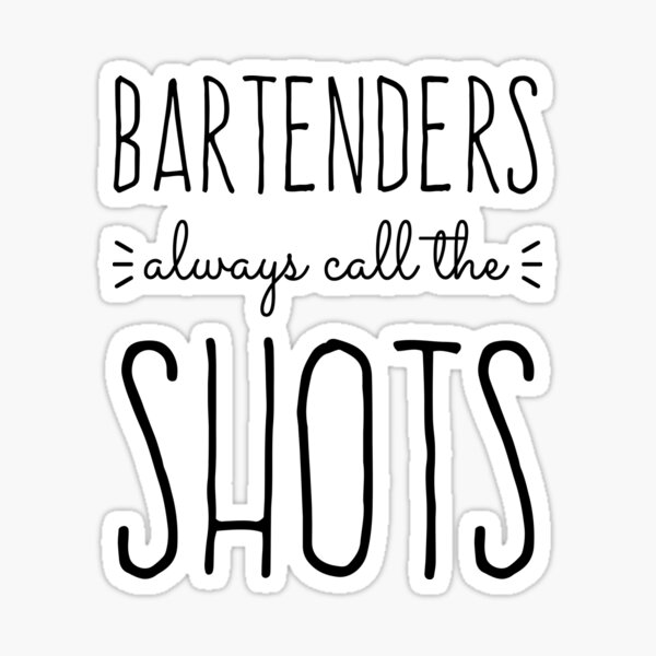 Bartenders Always Call the Shots Sticker