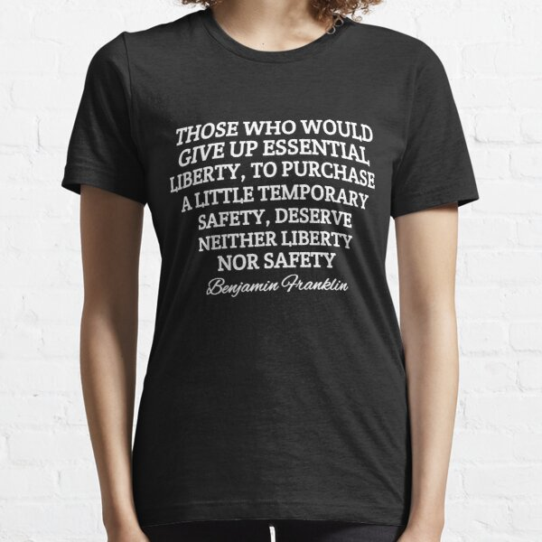 Benjamin Franklin, Those Who Would Give Up Essential Liberty Essential T-Shirt