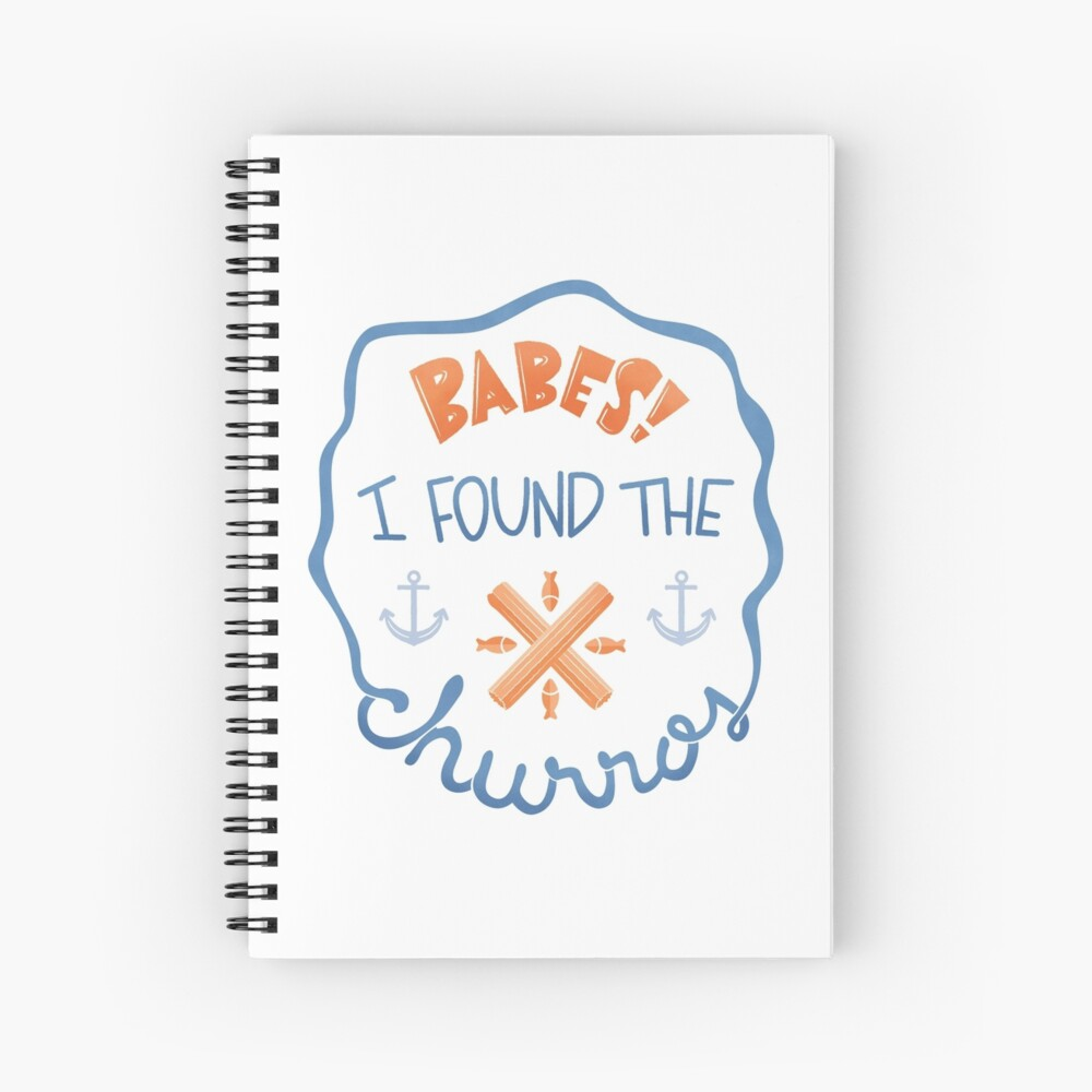 """Babes! I Found The Churros!"" Spiral Notebook"