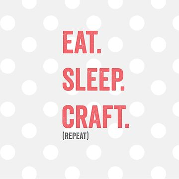 Eat Sleep Craft Repeat Funny Quote by amazingshop