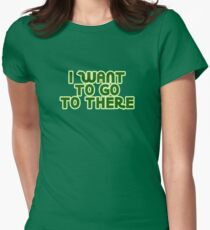 i want to go to there Women's Fitted T-Shirt