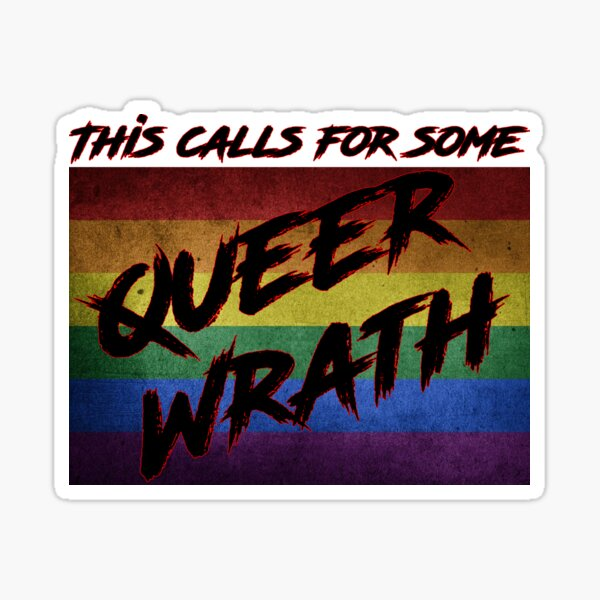 This Calls for Some Queer Wrath Sticker