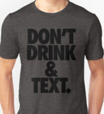 DON'T DRINK & TEXT. T-Shirt