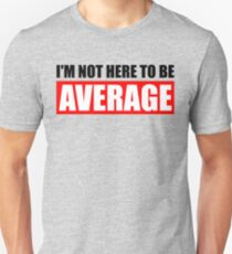 I'm Not Here To Be Average Slim Fit T-Shirt