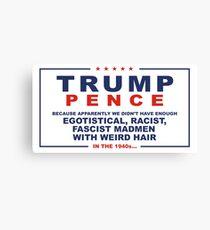Trump: Egotistical, Racist, Fascist Madman with Weird Hair Canvas Print