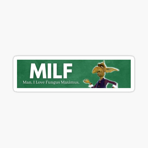 MILF: Man, I Love Fungus Maximus Sticker Sticker