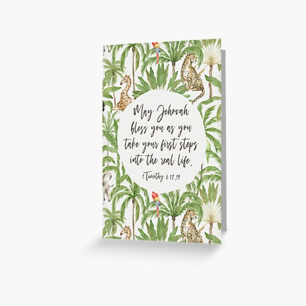 MAY JEHOVAH BLESS YOU AS YOU TAKE YOUR FIRST STEPS INTO THE REAL LIFE Greeting Card