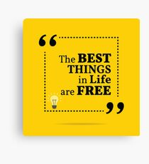 Inspirational motivational quote. The best things in life are free. Canvas Print
