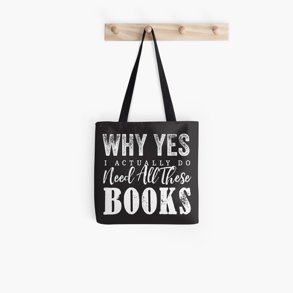 Why Yes, I Actually Do Need All These Books Tote Bag