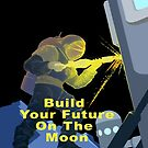 Build Your Future On The Moon by Jim Plaxco
