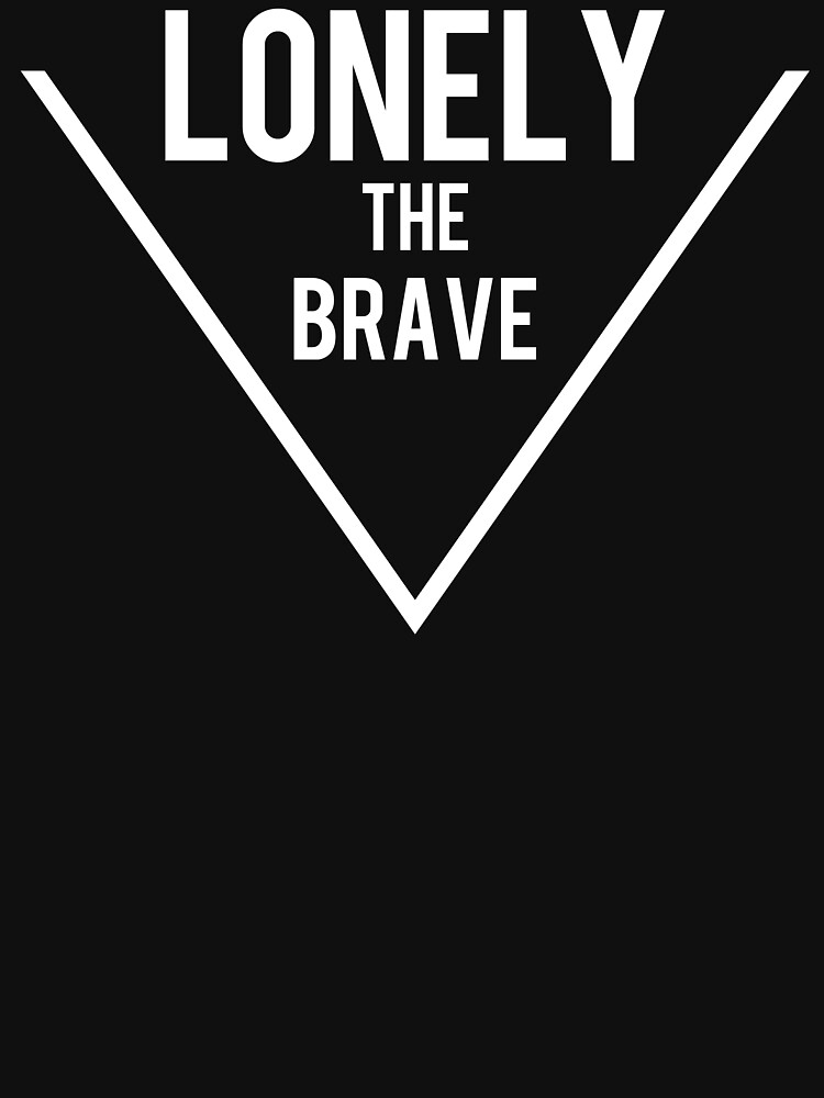 TShirtGifter presents: Lonely the brave | Unisex T-Shirt