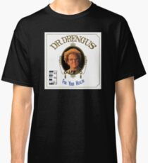 Dr. Drengus: For Your Health Classic T-Shirt