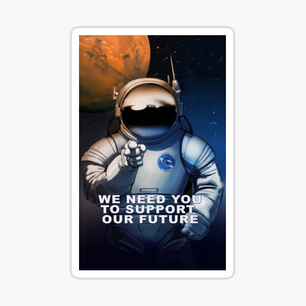 We Need You To Support Our Future in Space Sticker