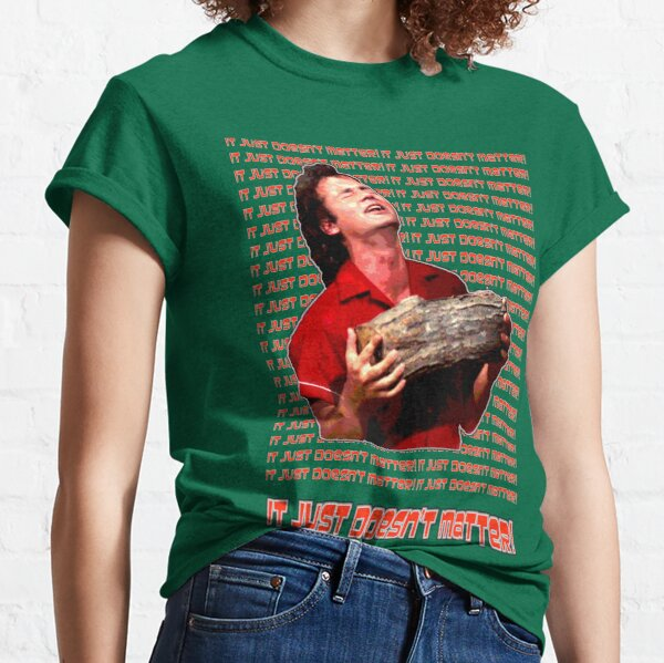 It Just Doesn't Matter! Classic T-Shirt