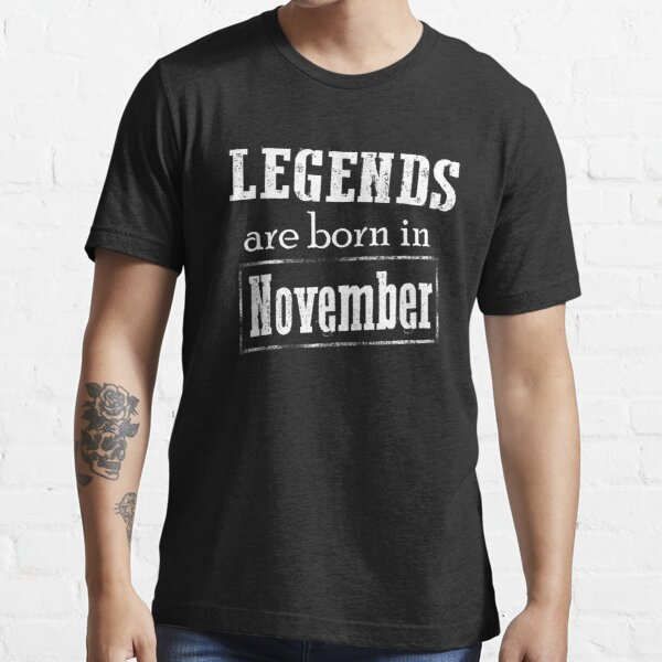 Legends Are Born In November T-shirt Essential T-Shirt