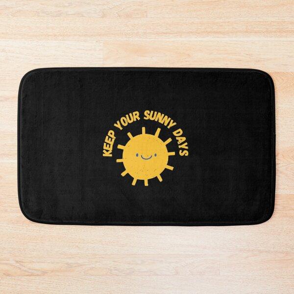 Keep your sunny days Bath Mat