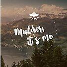 Mulder, it's me. by kellydot
