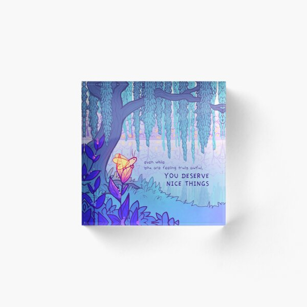 """""""YOU DESERVE NICE THINGS"""" Weeping Willow Firefly Acrylic Block"""