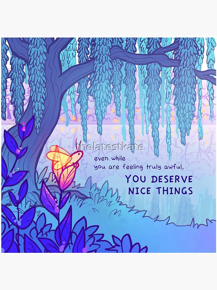 """""""YOU DESERVE NICE THINGS"""" Weeping Willow Firefly by thelatestkate"""
