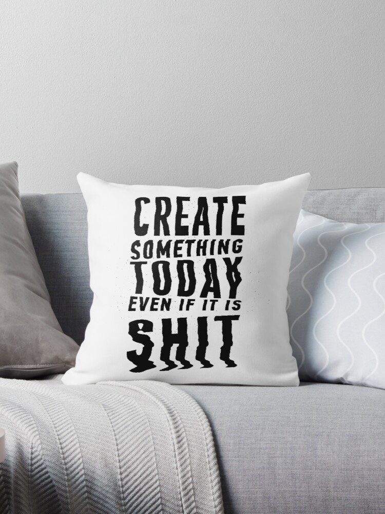 9df8a39b57c2d 'Create Something Today even if it is SHIT' Throw Pillow by RolaSaad