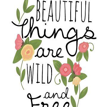 Beautiful things are wild and free by kandikittin