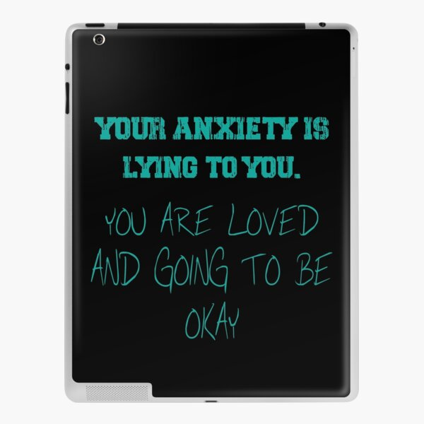 believe your anxiety is lying to you iPad Skin