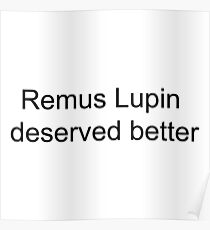 Remus Lupin Deserved better Poster