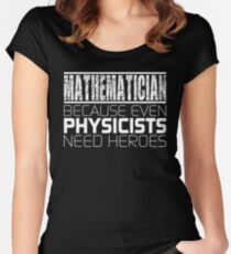 Mathematician - Because Even Physicists Need Heroes Women's Fitted Scoop T-Shirt
