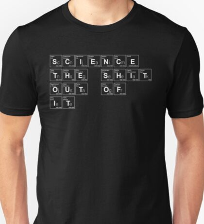 Science the Shit Out of It! T-Shirt